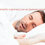 Looking For A Snoring Cure? All Questions Answered Here.